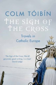 The Sign of the Cross : Travels in Catholic Europe, Paperback / softback Book