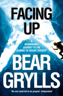 Facing Up : A Remarkable Journey to the Summit of Mount Everest, Paperback Book
