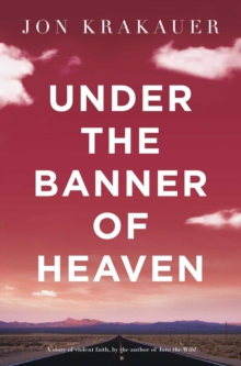 Under the Banner of Heaven : A Story of Violent Faith, Paperback Book