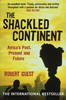 The Shackled Continent : Africa's Past, Present and Future, Paperback Book