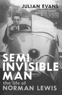 Semi-invisible Man : The Life of Norman Lewis, Paperback Book
