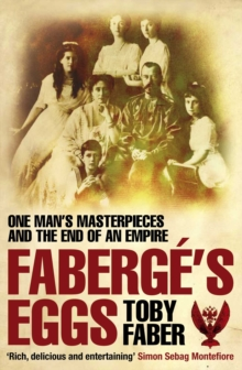 Faberge's Eggs : One Man's Masterpieces and the End of an Empire, Paperback Book