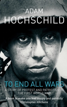 To End All Wars : How the First World War Divided Britain, Paperback Book