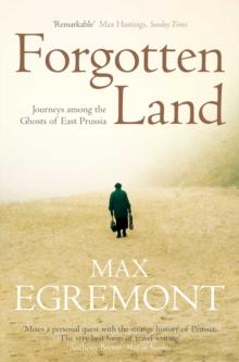 Forgotten Land : Journeys Among the Ghosts of East Prussia, Paperback / softback Book