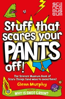 Stuff That Scares Your Pants Off! : The Science Museum Book of Scary Things (and Ways to Avoid Them), Paperback Book