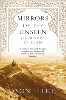 Mirrors of the Unseen : Journeys in Iran, Paperback Book