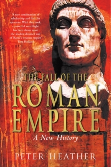 The Fall of the Roman Empire : A New History, Paperback / softback Book