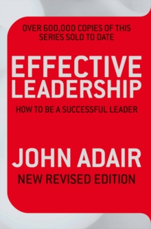 Effective Leadership (NEW REVISED EDITION) : How to be a successful leader, Paperback / softback Book