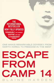 Escape from Camp 14 : One man's remarkable odyssey from North Korea to freedom in the West, Paperback / softback Book