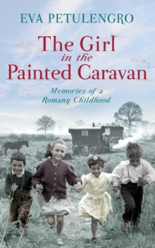The Girl in the Painted Caravan : Memories of a Romany Childhood, Paperback Book