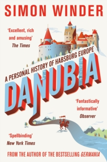 Danubia : A Personal History of Habsburg Europe, Paperback / softback Book