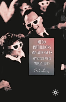 Media, Institutions and Audiences : Key Concepts in Media Studies, Paperback / softback Book