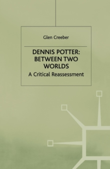 Dennis Potter: Between Two Worlds : A Critical Reassessment, Paperback / softback Book