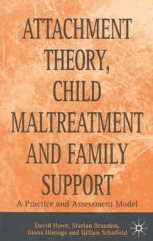 Attachment Theory, Child Maltreatment and Family Support : A Practice and Assessment Model, Paperback Book