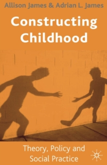 Constructing Childhood : Theory, Policy and Social Practice, Paperback / softback Book