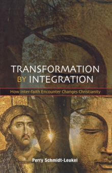Transformation by Integration : How Inter-faith Encounter Changes Christianity, Paperback Book