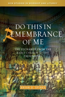 Do this in Remembrance of Me : The Eucharist from the Early Church to the Present Day, Paperback / softback Book