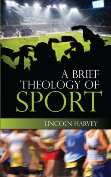 A Brief Theology of Sport, Paperback / softback Book