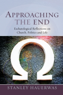 Approaching the End : Eschatological Reflection on Church, Politics and Life, EPUB eBook