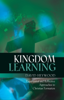 Kingdom Learning : Experiential and Reflective Approaches to Christian Formation and Discipleship, Paperback Book