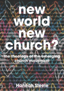 New World, New Church? : Theology and the Emerging Church, Paperback Book