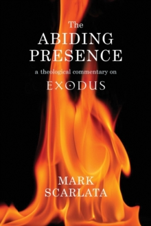 The Abiding Presence: A Theological Commentary on Exodus, Paperback Book