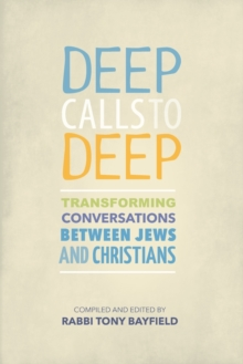 Deep Calls to Deep : Transforming Conversations between Jews and Christians, Paperback Book