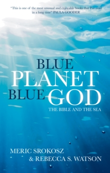 Blue Planet, Blue God : The Bible, The Ocean, and Us, Paperback / softback Book
