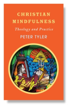 Christian Mindfulness : Theology and Practice, Paperback / softback Book