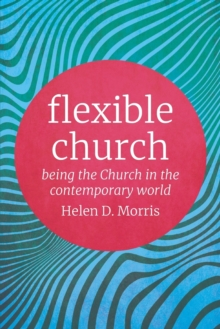 Flexible Church : Being the Church in the Contemporary World, Paperback / softback Book