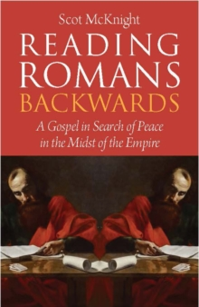 Reading Romans Backwards : A Gospel in Search of Peace in the Midst of the Empire, Paperback / softback Book