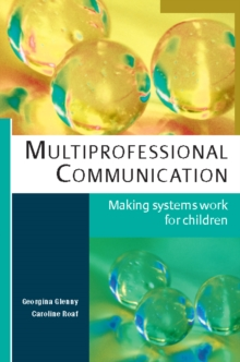 EBOOK: Multiprofessional Communication: Making Systems Work for Children, PDF eBook