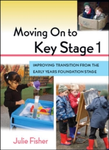 Moving On to Key Stage 1: Improving Transition from the Early Years Foundation Stage, Paperback / softback Book