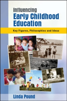 Influencing Early Childhood Education: Key Figures, Philosophies and Ideas, Paperback / softback Book