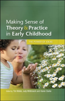 Making Sense of Theory and Practice in Early Childhood: The Power of Ideas, Paperback / softback Book