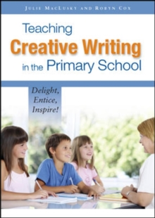 Teaching Creative Writing in the Primary School: Delight, Entice, Inspire!, Paperback Book