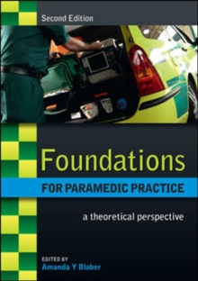 Foundations for Paramedic Practice : A Theoretical Perspective, Paperback Book