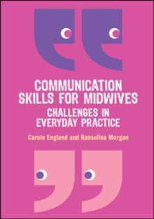 Communication Skills for Midwives: Challenges in everyday practice, Paperback Book