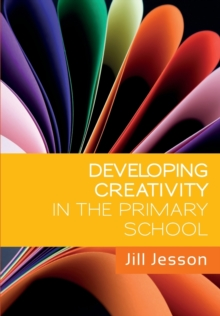 Developing Creativity in the Primary School, Paperback / softback Book