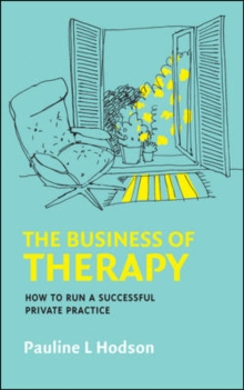 The Business Of Therapy : How To Run A Successful Private Practice, EPUB eBook