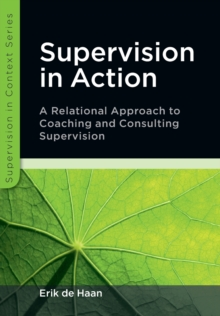 Supervision in Action: A Relational Approach to Coaching and Consulting Supervision : A relational approach to coaching and consulting supervision, Paperback Book
