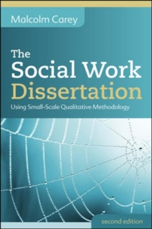 The Social Work Dissertation: Using Small-Scale Qualitative Methodology, Paperback / softback Book