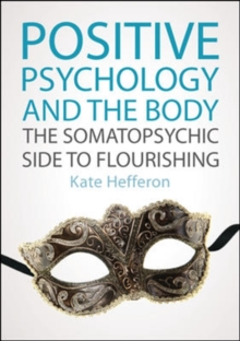 Positive Psychology and the Body: The somatopsychic side to flourishing, Paperback / softback Book