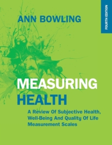 Measuring Health: A Review of Subjective Health, Well-being and Quality of Life Measurement Scales : A review of subjective health, well-being and quality of life measurement scales, Paperback Book