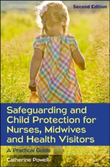 Safeguarding and Child Protection for Nurses, Midwives and Health Visitors: A Practical Guide, Paperback Book