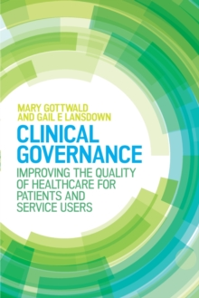 Clinical Governance: Improving the quality of healthcare for patients and service users : Improving the quality of healthcare for patients and service users, Paperback Book