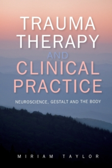 Trauma Therapy and Clinical Practice: Neuroscience, Gestalt and the Body, Paperback / softback Book