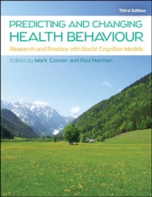 Predicting and Changing Health Behaviour: Research and Practice with Social Cognition Models : Research and Practice with Social Cognition Models, Paperback Book