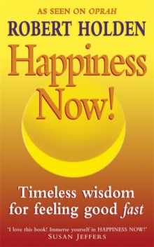 Happiness Now! : Timeless Wisdom for Feeling Good Fast!, Paperback Book