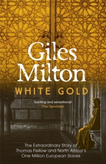 White Gold : The Extraordinary Story of Thomas Pellow and North Africa's One Million European Slaves, Paperback Book